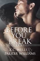 Before You Break ebook by K.C. Wells, Parker Williams