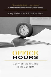 Office Hours - Activism and Change in the Academy ebook by Cary Nelson,Stephen Watt