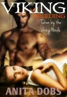 Viking Breeding - Taken by the Viking Horde ebook by Anita Dobs