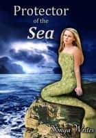 Protector of the Sea ebook by Sonya Writes
