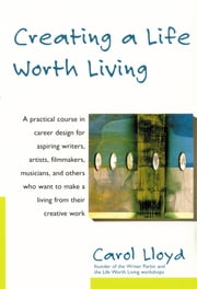 Creating a Life Worth Living ebook by Carol Lloyd