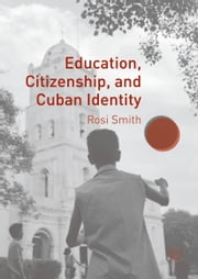 Education, Citizenship, and Cuban Identity ebook by Rosi Smith