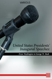 United States Presidents' Inaugural Speeches: From Washington to George W. Bush ebook by Various