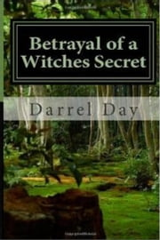 Betrayal of a Witches Secret ebook by Darrel Day