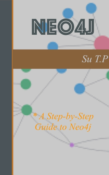 Introducing Neo4j - * A Step-by-Step Guide to Neo4j ebook by Su TP