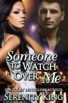 Someone To Watch Over Me ebook by Serenity King