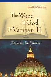 The Word of God at Vatican II - Exploring Dei Verbum ebook by Ronald D. Witherup PSS