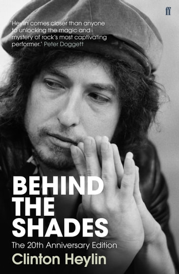Behind the Shades - The 20th Anniversary Edition ebook by Clinton Heylin