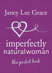 Imperfectly Natural Woman - the pocket book ebook by Janey Lee Grace,Janey Lee Grace