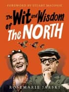 The Wit and Wisdom of the North ebook by Rosemarie Jarski, Stuart Maconie