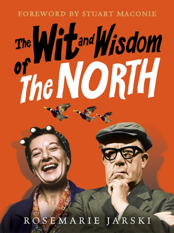 The Wit and Wisdom of the North ebook by Rosemarie Jarski