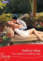 The Italian's Unwilling Wife ebook by Kathryn Ross
