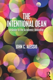 The Intentional Dean - A Guide to the Academic Deanship ebook by John C. Alessio
