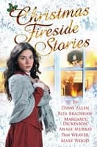 Christmas Fireside Stories - A Collection of Heart-Warming Christmas Short Stories From Six Bestselling Authors ebook by Margaret Dickinson, Annie Murray, Diane Allen,...
