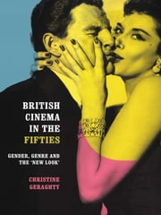 British Cinema in the Fifties - Gender, Genre and the 'New Look' ebook by Christine Geraghty