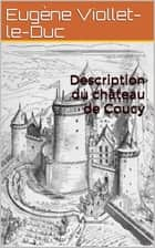Description du château de Coucy ebook by Eugène Viollet-le-Duc
