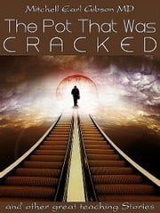 The Pot That Was Cracked and Other Ancient Teaching Stories ebook by Mitchell Earl Gibson MD
