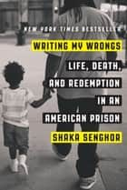 Writing My Wrongs ebook by Shaka Senghor