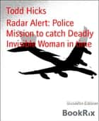 Radar Alert: Police Mission to catch Deadly Invisible Woman in time ebook by Todd Hicks