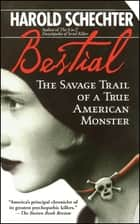 Bestial - The Savage Trail of a True American Monster ebook by Harold Schechter