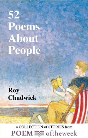 52 Poems About People - A Collection of Stories from Poemoftheweek ebook by Roy Chadwick