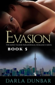Evasion: The Mind Talker Paranormal Romance Series, Book 5 - The Mind Talker Paranormal Romance Series, #5 ebook by Darla Dunbar
