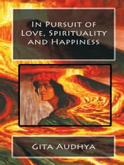 In Pursuit of Love, Spirituality and Happiness ebook by Gita Audhya