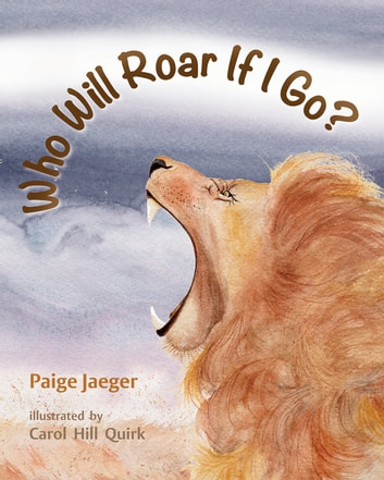 Who Will Roar if I Go? ebook by Paige Jaeger