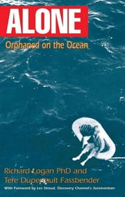 ALONE: Orphaned on the Ocean - Orphaned on the Ocean ebook by Richard D. Logan PhD,Tere Duperrault Fassbender