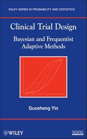 Clinical Trial Design - Bayesian and Frequentist Adaptive Methods ebook by Guosheng Yin