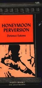Honeymoon Perversion ebook by Eakens, Defence