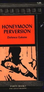 Honeymoon Perversion ebook by Eakens,Defence