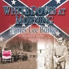 White Doves at Morning audiobook by James Lee Burke