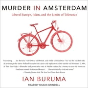 Murder in Amsterdam - Liberal Europe, Islam, and the Limits of Tolerance audiobook by Ian Buruma
