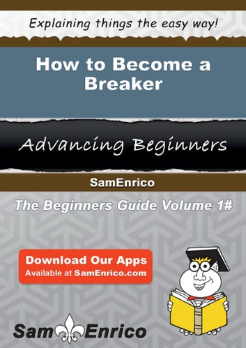 How to Become a Breaker - How to Become a Breaker ebook by Vincenza Gary