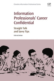 Information Professionals' Career Confidential - Straight Talk and Savvy Tips ebook by Ulla de Stricker