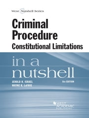 Criminal Procedure, Constitutional Limitations in a Nutshell, 8th ebook by Jerold Israel,Wayne LaFave