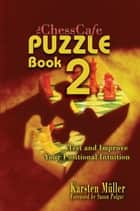 The ChessCafe Puzzle Book 2 - Test and Improve Your Positional Intuition ebook by Karsten Müller
