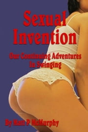 Sexual Invention, Our Continuing Adventures In Swinging ebook by Matt P McMurphy
