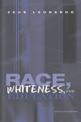 Race, Whiteness, and Education ebook by Zeus Leonardo