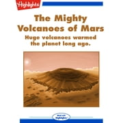 Mighty Volcanoes of Mars, The - Huge volcanoes warmed the planet long ago. 有聲書 by Ken Croswell, Ph.D.