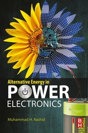 Alternative Energy in Power Electronics ebook by Muhammad H. Rashid