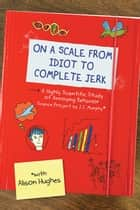 On a Scale from Idiot to Complete Jerk ebook by Alison Hughes