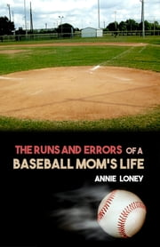 The Runs and Errors of a Baseball Mom's Life ebook by Annie Loney