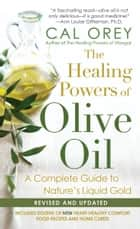 The Healing Powers of Olive Oil - A Complete Guide To Nature's Liquid Gold ebook by Cal Orey