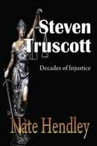 Steven Truscott: Decades of Injustice ebook by Nate Hendley