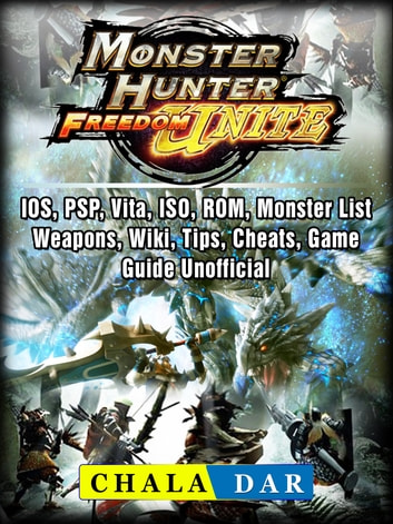 Monster Hunter Freedom Unite, IOS, PSP, Vita, ISO, ROM, Monster List,  Weapons, Wiki, Tips, Cheats, Game Guide Unofficial