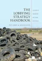 The Lobbying Strategy Handbook - 10 Steps to Advancing Any Cause Effectively ebook by Pat Libby