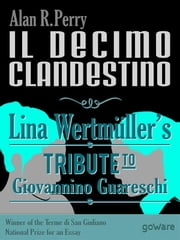 Il decimo clandestino: Lina Wertmüller's Tribute to Giovannino Guareschi ebook by Alan R. Perry