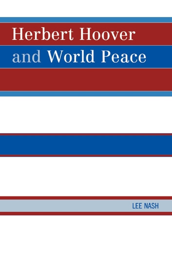 Herbert Hoover and World Peace ebook by Lee Nash